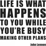 Life Is What Happens... Wallsticker
